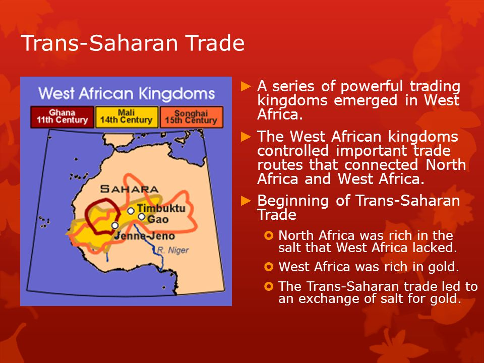 Trans-Saharan Trade A series of powerful trading kingdoms emerged in West Africa.