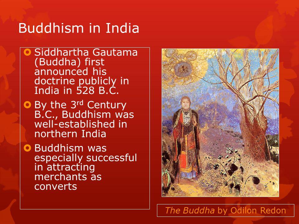 Buddhism in India Siddhartha Gautama (Buddha) first announced his doctrine publicly in India in 528 B.C.