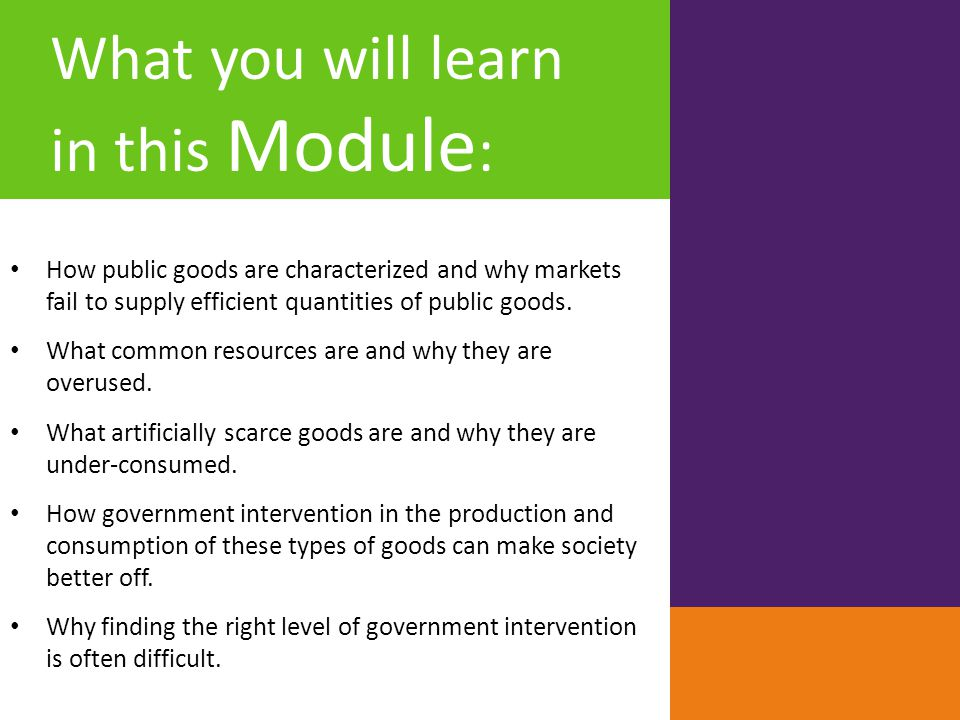 What you will learn in this Module : How public goods are characterized and why markets fail to supply efficient quantities of public goods. What comm