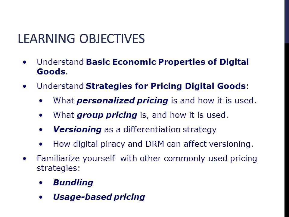 LEARNING OBJECTIVES Understand Basic Economic Properties of Digital Goods.