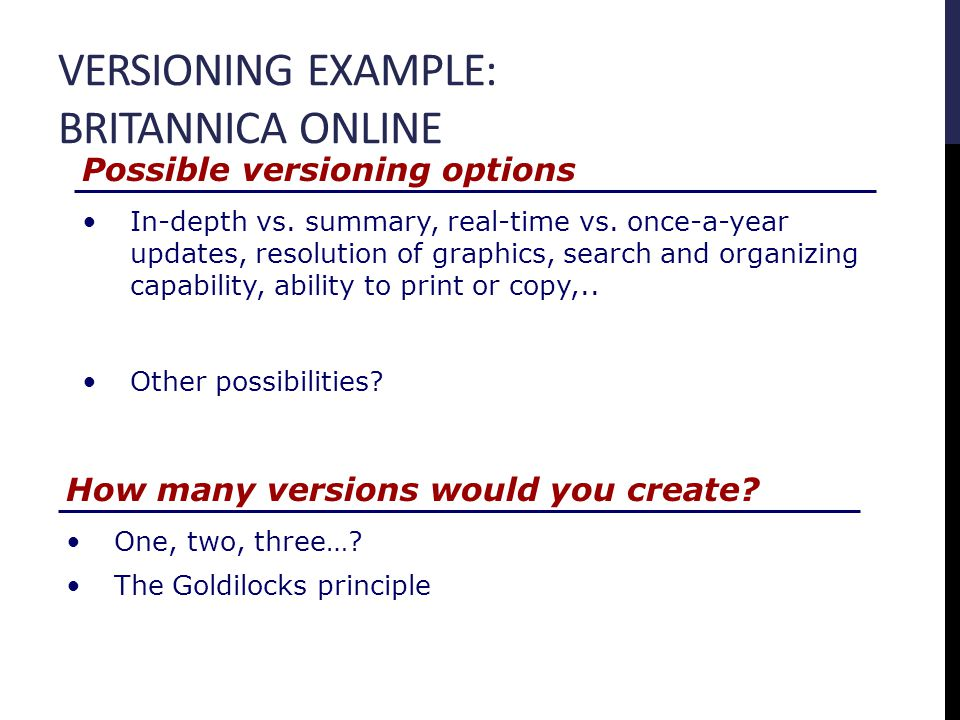 VERSIONING EXAMPLE: BRITANNICA ONLINE Possible versioning options In-depth vs.