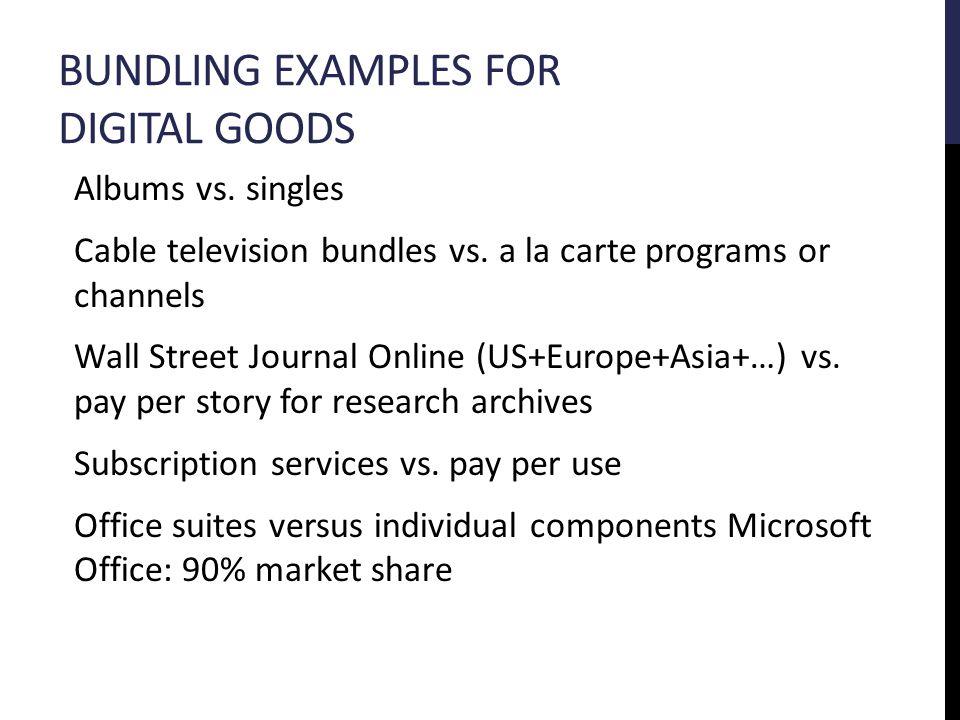 BUNDLING EXAMPLES FOR DIGITAL GOODS Albums vs. singles Cable television bundles vs.