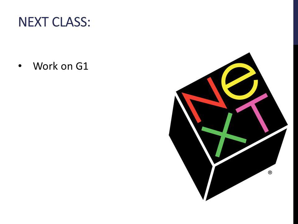 NEXT CLASS: Work on G1