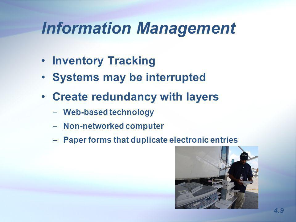 Information Management Inventory Tracking Systems may be interrupted Create redundancy with layers – –Web-based technology – –Non-networked computer – –Paper forms that duplicate electronic entries 4.9
