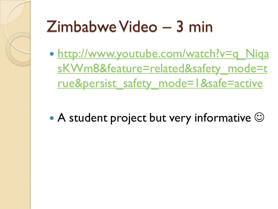 Zimbabwe Video – 3 min http://www.youtube.com/watch?v=q_Niqa sKWm8&feature=related&safety_mode=t rue&persist_safety_mode=1&safe=active http://www.yout
