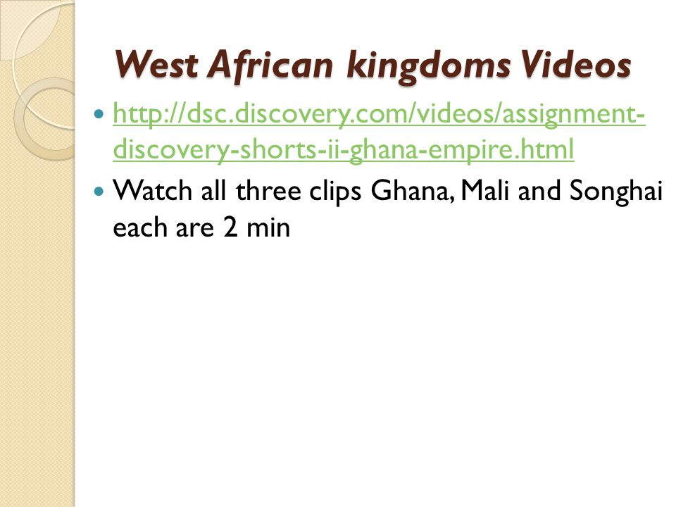 West African kingdoms Videos http://dsc.discovery.com/videos/assignment- discovery-shorts-ii-ghana-empire.html http://dsc.discovery.com/videos/assignm