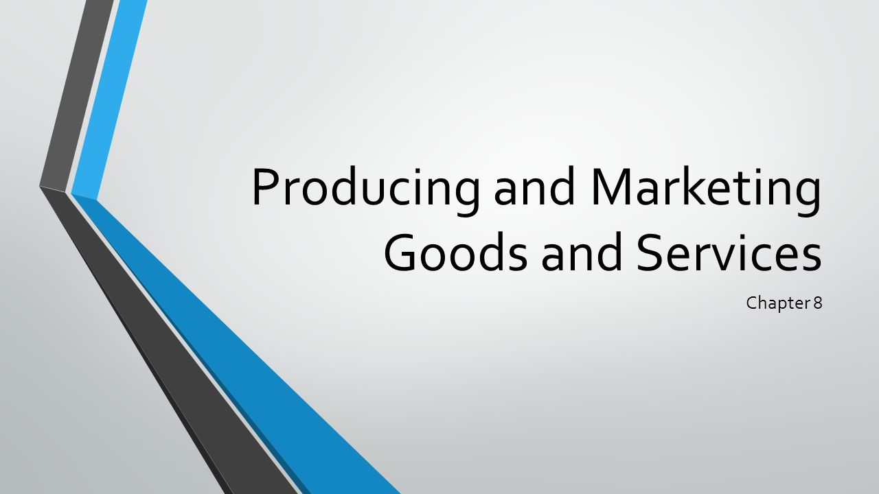 Producing and Marketing Goods and Services Chapter 8