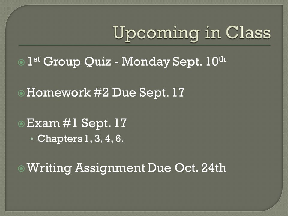 1 st Group Quiz - Monday Sept. 10 th Homework #2 Due Sept.