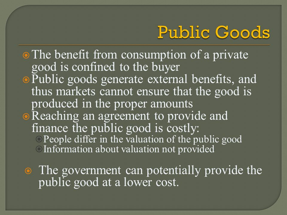 The benefit from consumption of a private good is confined to the buyer Public goods generate external benefits, and thus markets cannot ensure that t