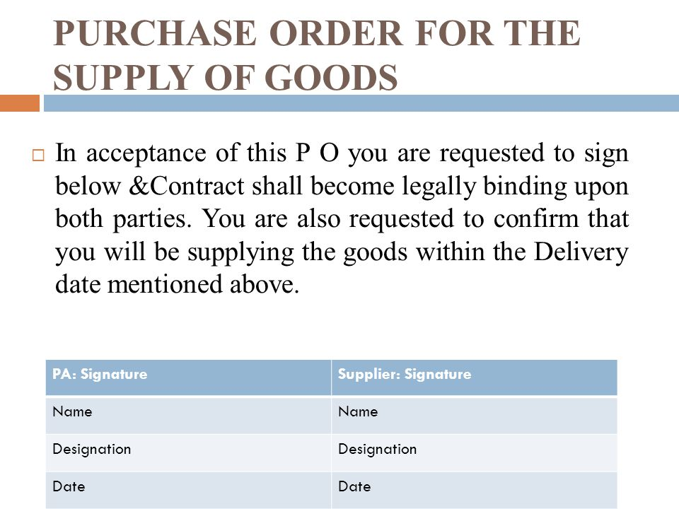 PURCHASE ORDER FOR THE SUPPLY OF GOODS In acceptance of this P O you are requested to sign below &Contract shall become legally binding upon both parties.