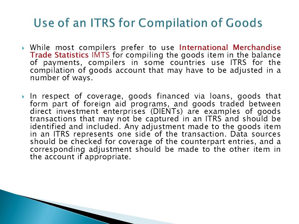 The value of goods for which prepayment was made or the value of goods sold on short-term credit is recorded in many ITRS when payment is made.