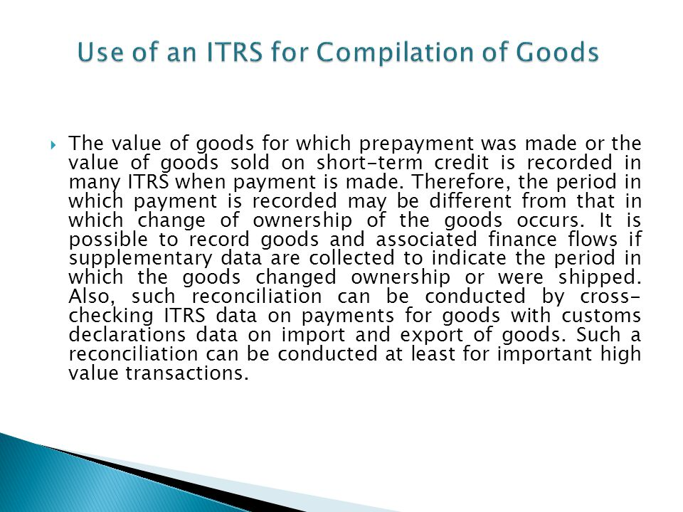 For example, in a specific period, an ITRS may be used to identify export receipts of 240 units, 20 of which represent prepayments for goods to be delivered in a future period and 21 of which represent goods delivered in a previous period.