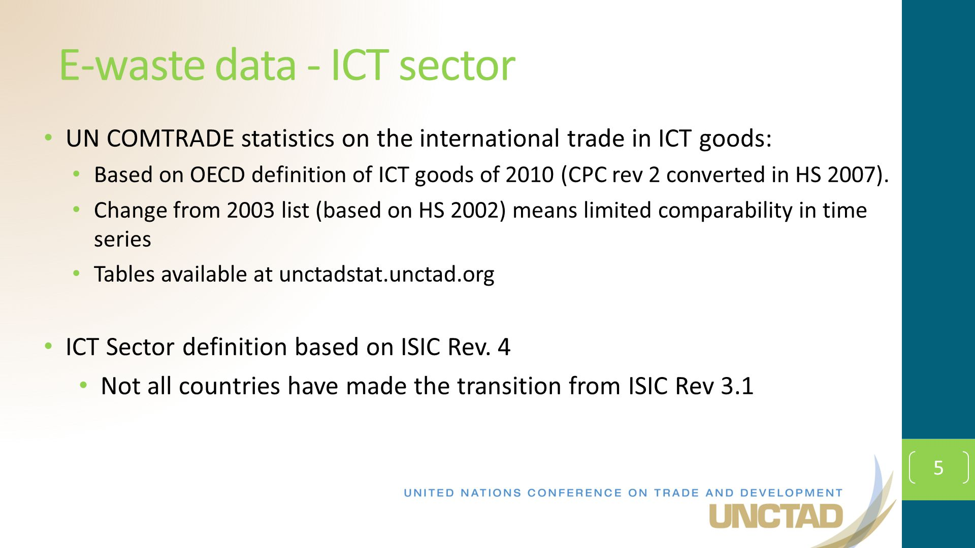 5 E-waste data - ICT sector UN COMTRADE statistics on the international trade in ICT goods: Based on OECD definition of ICT goods of 2010 (CPC rev 2 converted in HS 2007).