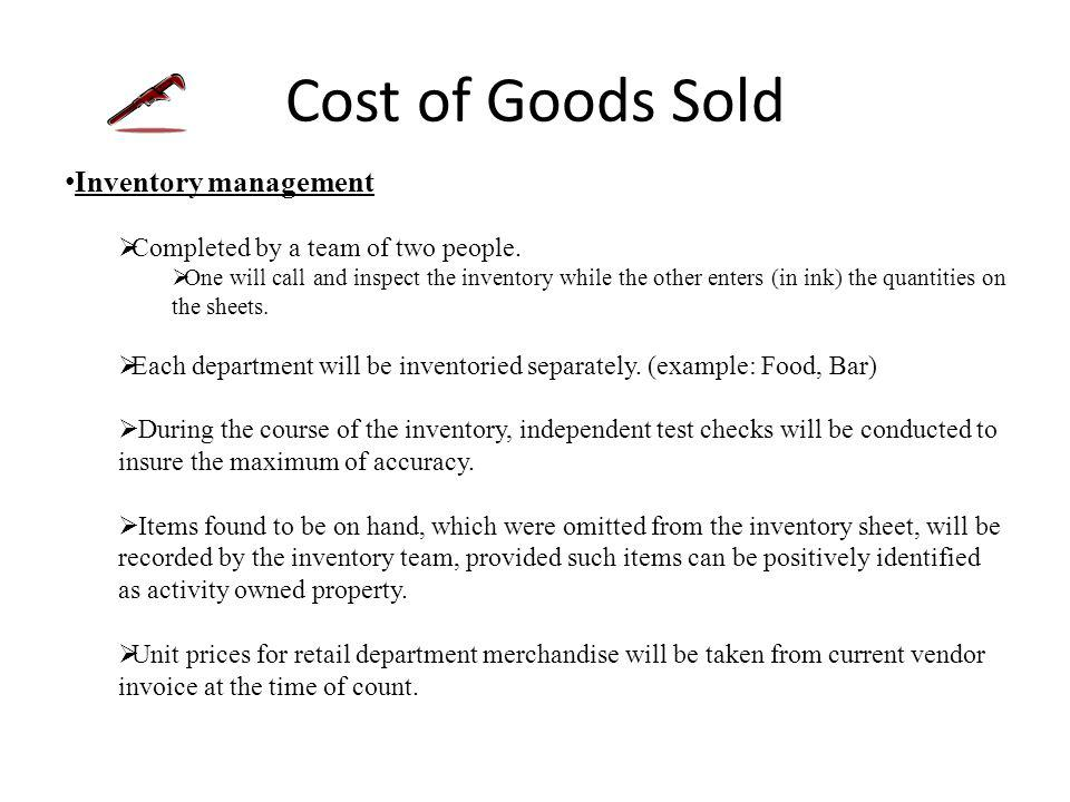 Cost of Goods Sold Inventory Count All counts, identification, and pricing of inventories are to be adequately rechecked by a disinterested party* other than the one who recorded the original data.