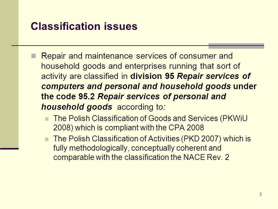 3 Classification issues Repair and maintenance services of consumer and household goods and enterprises running that sort of activity are classified i