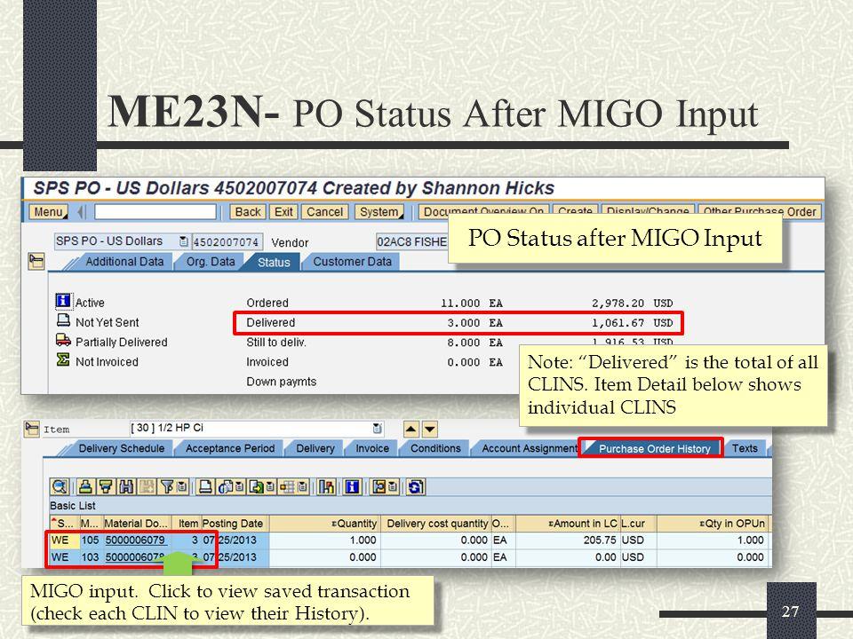 PO Status after MIGO Input MIGO input. Click to view saved transaction (check each CLIN to view their History). 27 ME23N- PO Status After MIGO Input N