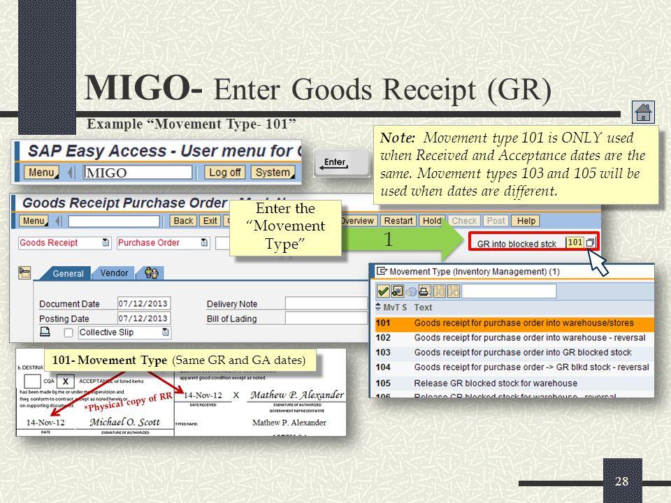 MIGO- Enter Goods Receipt (GR) MIGO 28 1 1 Enter the Movement Type 101- Movement Type (Same GR and GA dates) *Physical copy of RR Note: Movement type