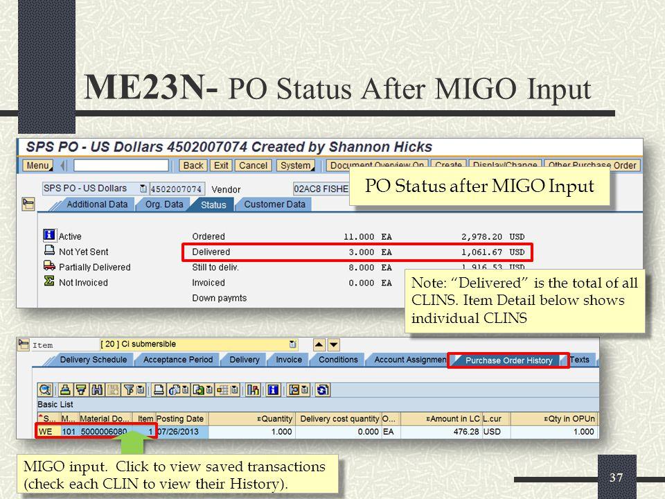 PO Status after MIGO Input MIGO input. Click to view saved transactions (check each CLIN to view their History). 37 ME23N- PO Status After MIGO Input