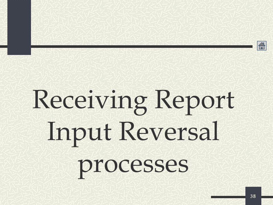 38 Receiving Report Input Reversal processes