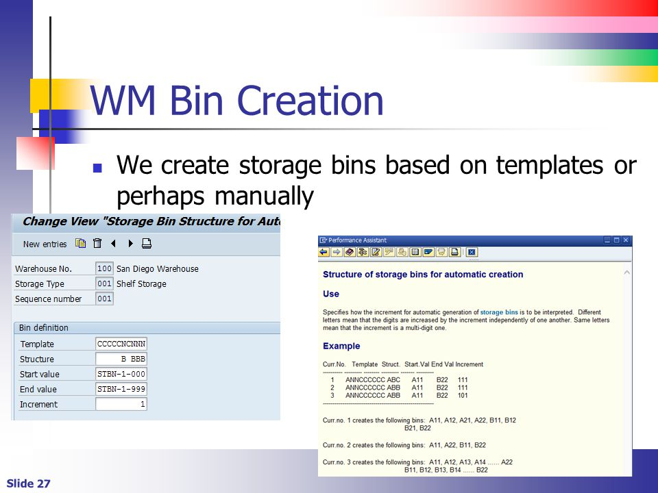 Slide 27 WM Bin Creation We create storage bins based on templates or perhaps manually