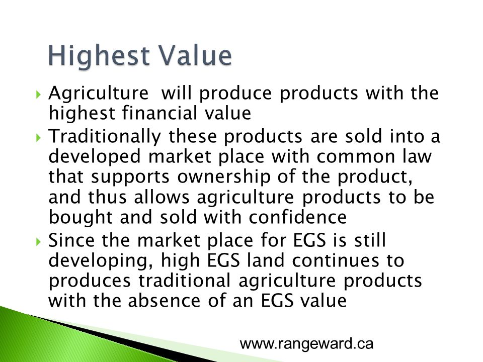 Agriculture will produce products with the highest financial value Traditionally these products are sold into a developed market place with common law