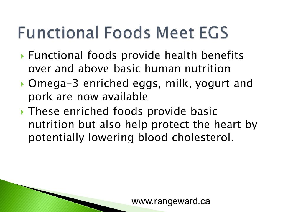 Functional foods provide health benefits over and above basic human nutrition Omega-3 enriched eggs, milk, yogurt and pork are now available These enr