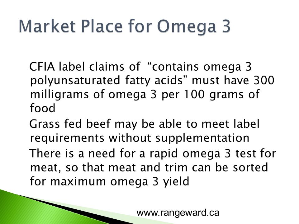 CFIA label claims of contains omega 3 polyunsaturated fatty acids must have 300 milligrams of omega 3 per 100 grams of food Grass fed beef may be able