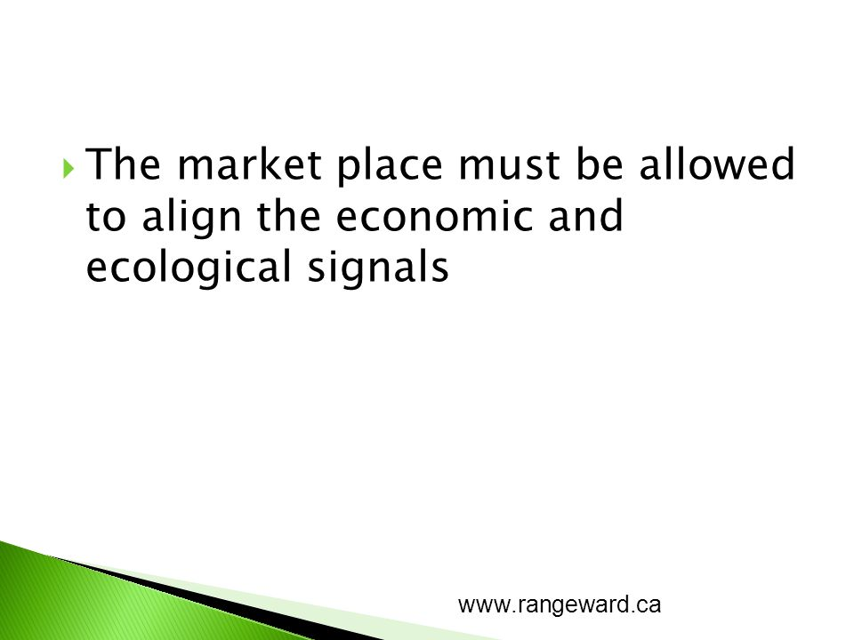 The market place must be allowed to align the economic and ecological signals www.rangeward.ca