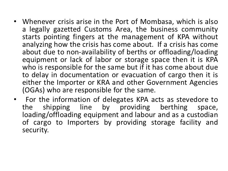 Whenever crisis arise in the Port of Mombasa, which is also a legally gazetted Customs Area, the business community starts pointing fingers at the management of KPA without analyzing how the crisis has come about.