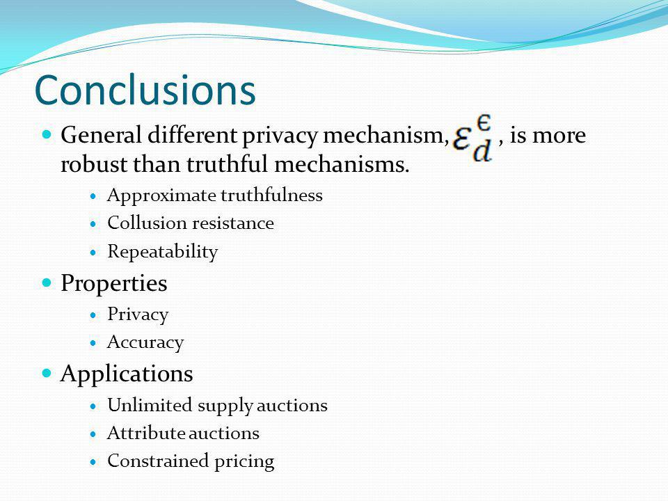 Conclusions General different privacy mechanism,, is more robust than truthful mechanisms.