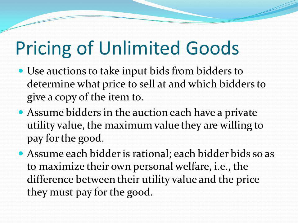 Pricing of Unlimited Goods Use auctions to take input bids from bidders to determine what price to sell at and which bidders to give a copy of the item to.