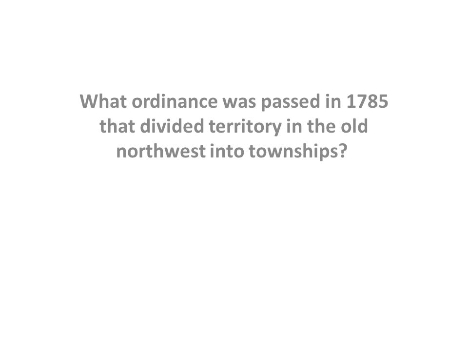 What ordinance was passed in 1785 that divided territory in the old northwest into townships?