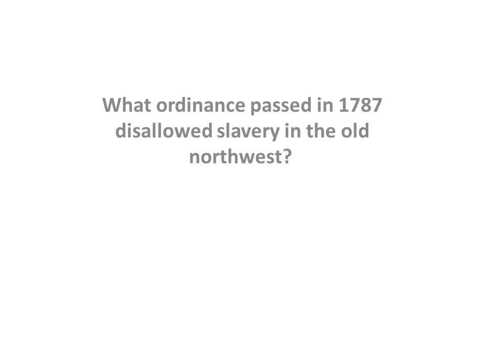 What ordinance passed in 1787 disallowed slavery in the old northwest?