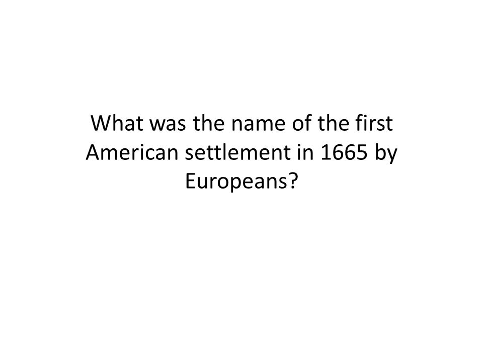 What was the name of the first American settlement in 1665 by Europeans?