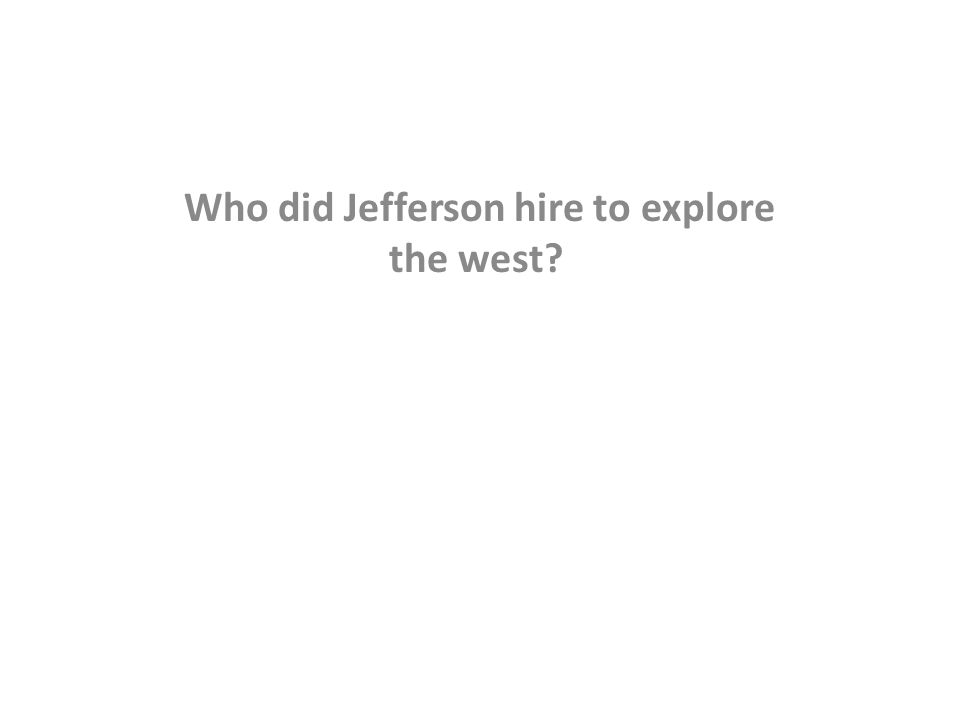 Who did Jefferson hire to explore the west?