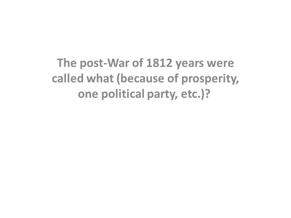 The post-War of 1812 years were called what (because of prosperity, one political party, etc.)?