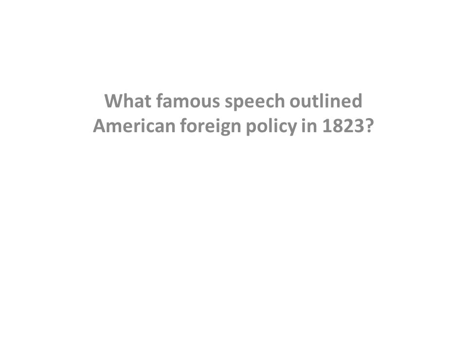 What famous speech outlined American foreign policy in 1823?