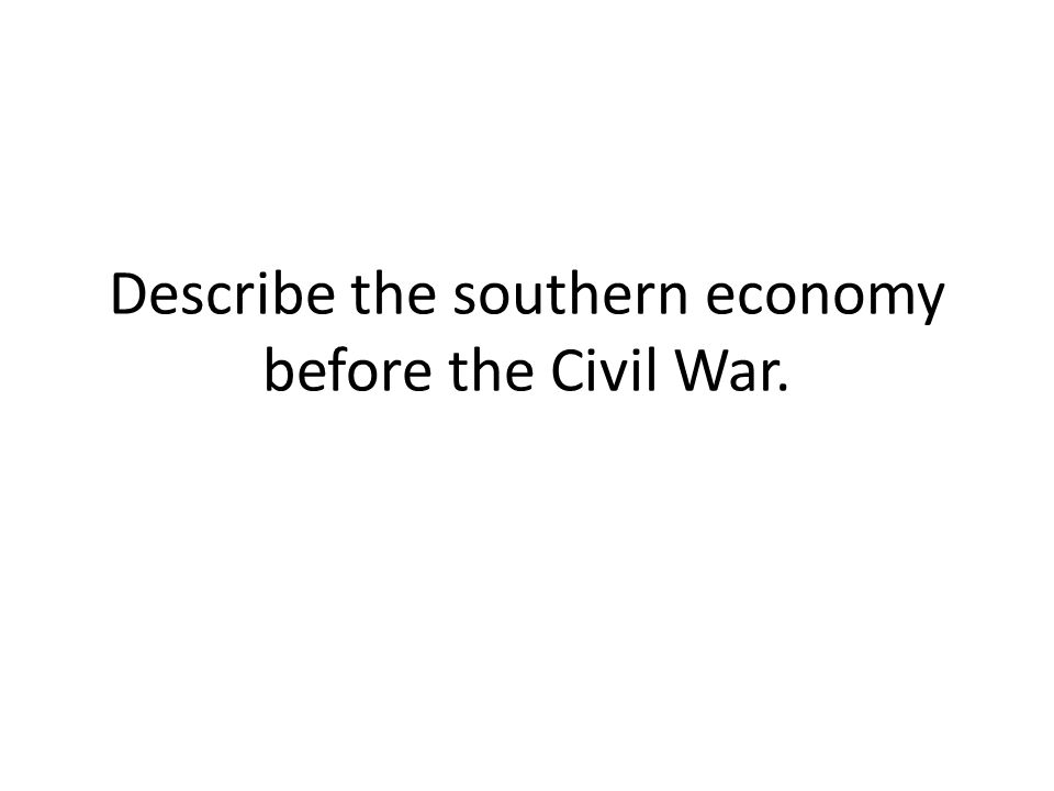 Describe the southern economy before the Civil War.