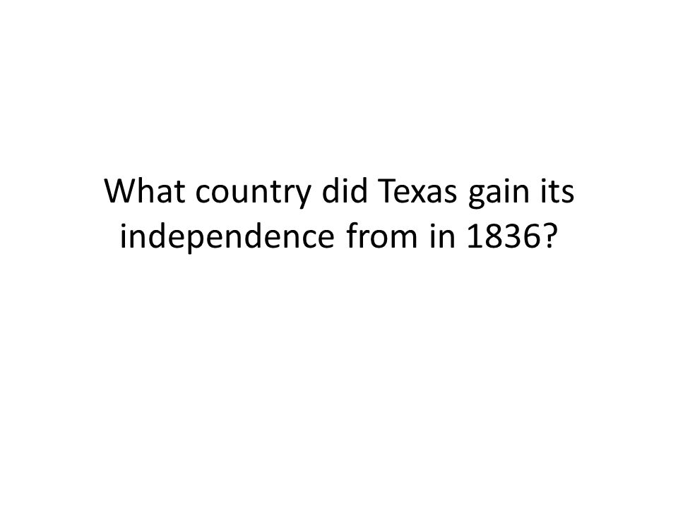 What country did Texas gain its independence from in 1836?