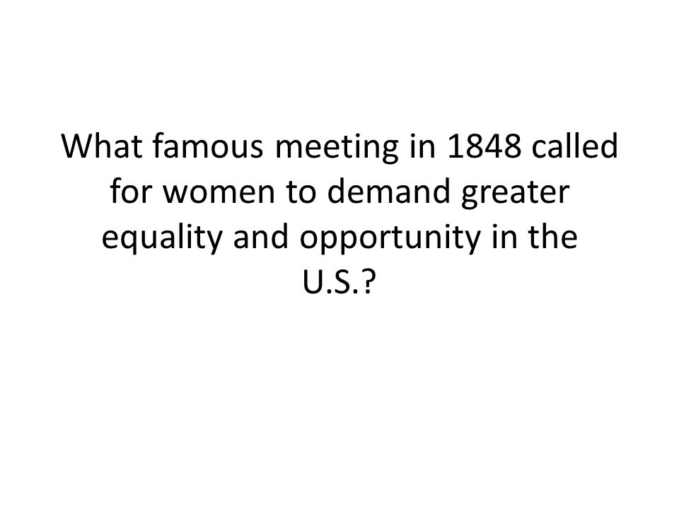 What famous meeting in 1848 called for women to demand greater equality and opportunity in the U.S.?