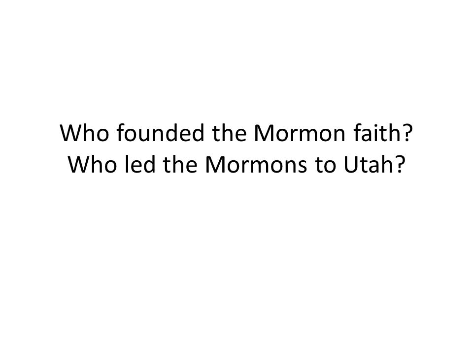 Who founded the Mormon faith? Who led the Mormons to Utah?