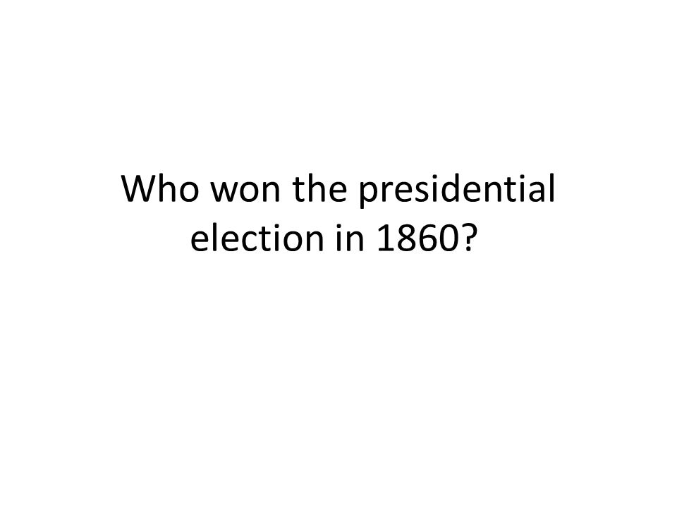 Who won the presidential election in 1860?