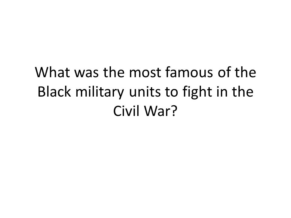 What was the most famous of the Black military units to fight in the Civil War?