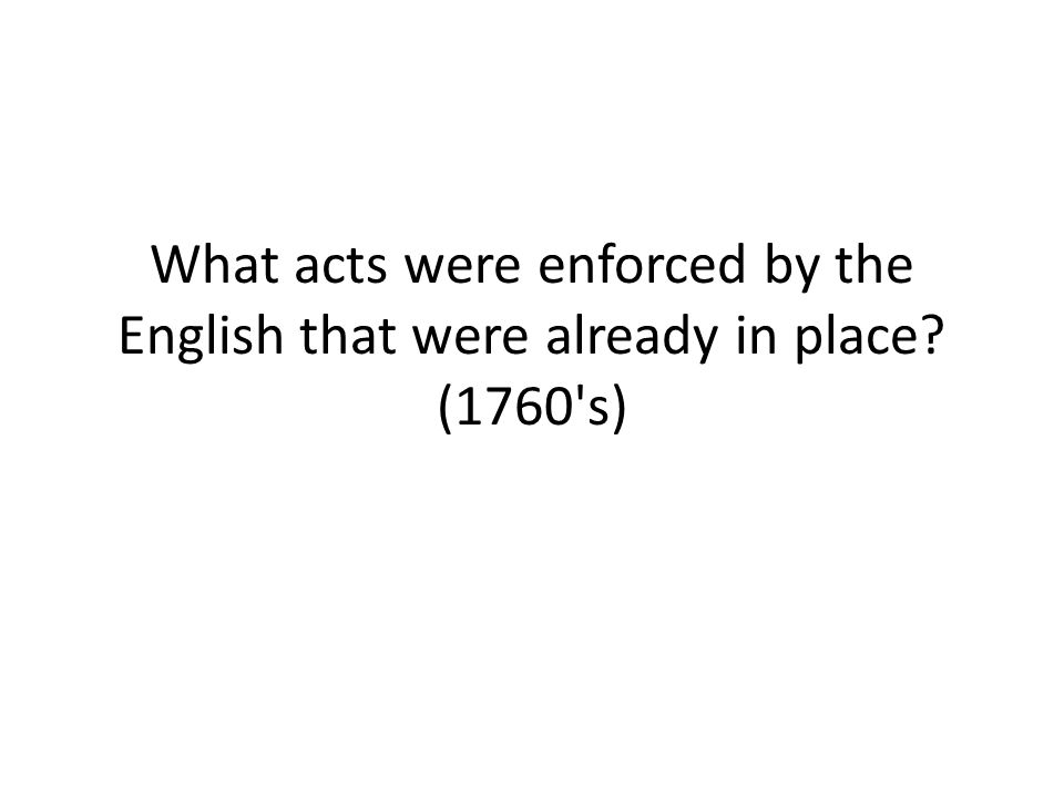 What acts were enforced by the English that were already in place? (1760's)