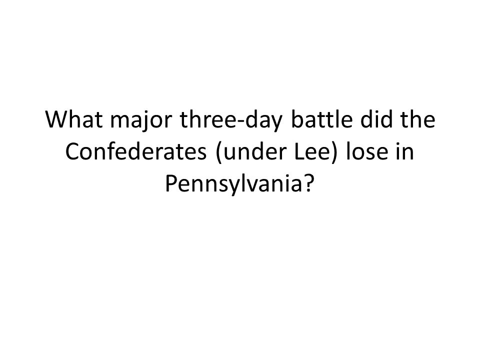 What major three-day battle did the Confederates (under Lee) lose in Pennsylvania?