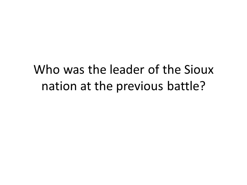 Who was the leader of the Sioux nation at the previous battle?