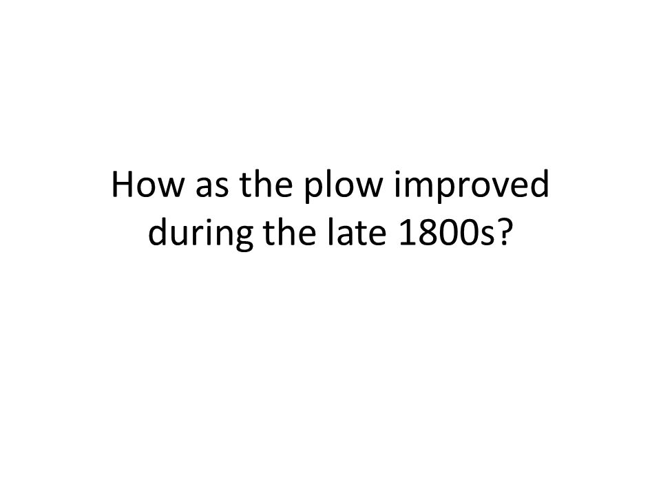 How as the plow improved during the late 1800s?