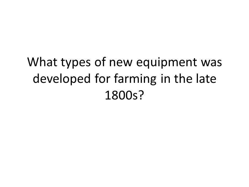 What types of new equipment was developed for farming in the late 1800s?