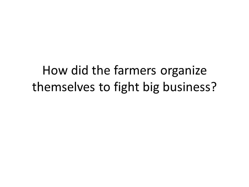 How did the farmers organize themselves to fight big business?