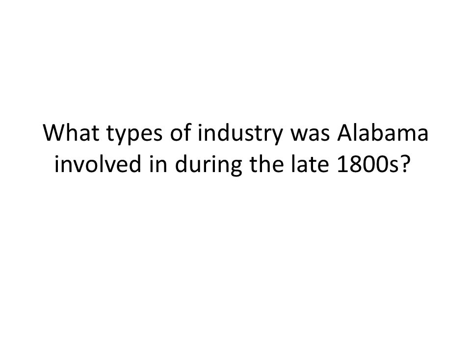 What types of industry was Alabama involved in during the late 1800s?